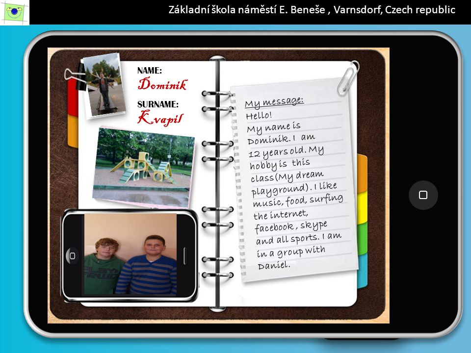 iPad 19.56 88% NAME: Dominik SURNAME: Kvapil My message: Hello.