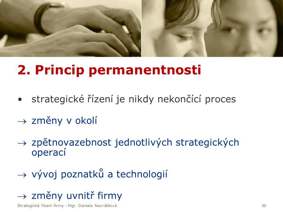 30 2. Princip permanentnosti strategické řízení je nikdy nekončící proces změny v okolí zpětnovazebnost jednotlivých strategických operací vývoj po