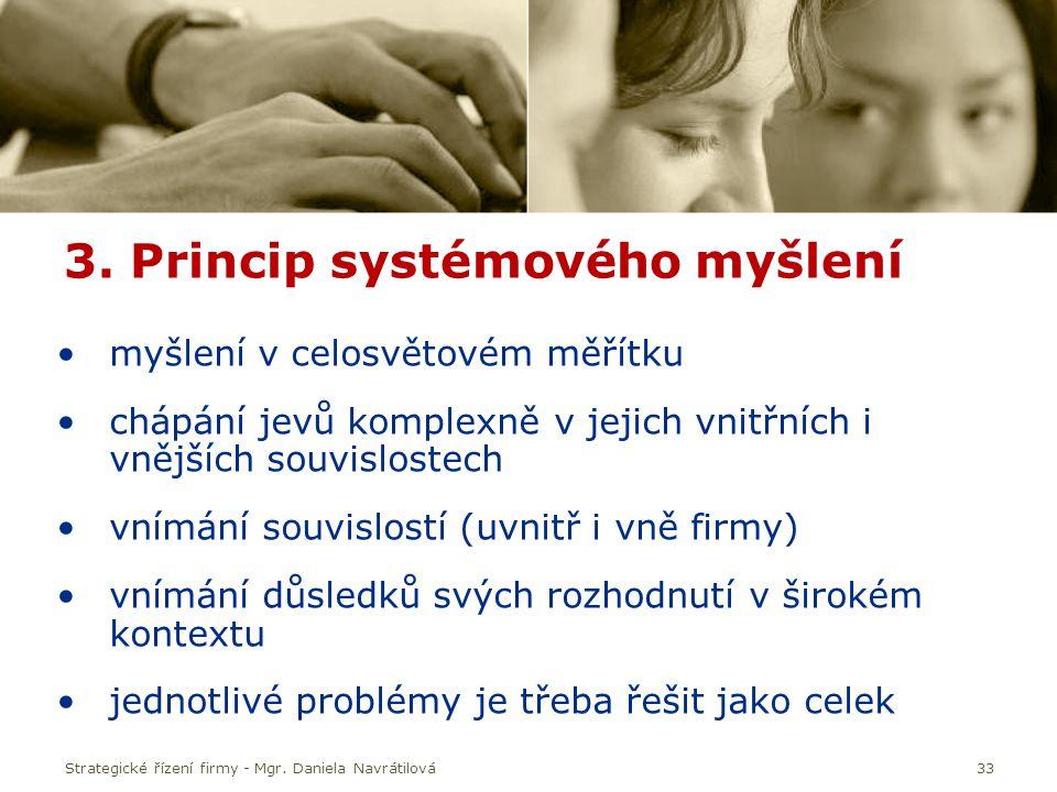 33 3. Princip systémového myšlení myšlení v celosvětovém měřítku chápání jevů komplexně v jejich vnitřních i vnějších souvislostech vnímání souvislost