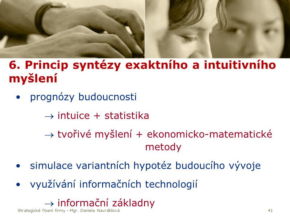 41 6. Princip syntézy exaktního a intuitivního myšlení prognózy budoucnosti  intuice + statistika  tvořivé myšlení + ekonomicko-matematické metody s