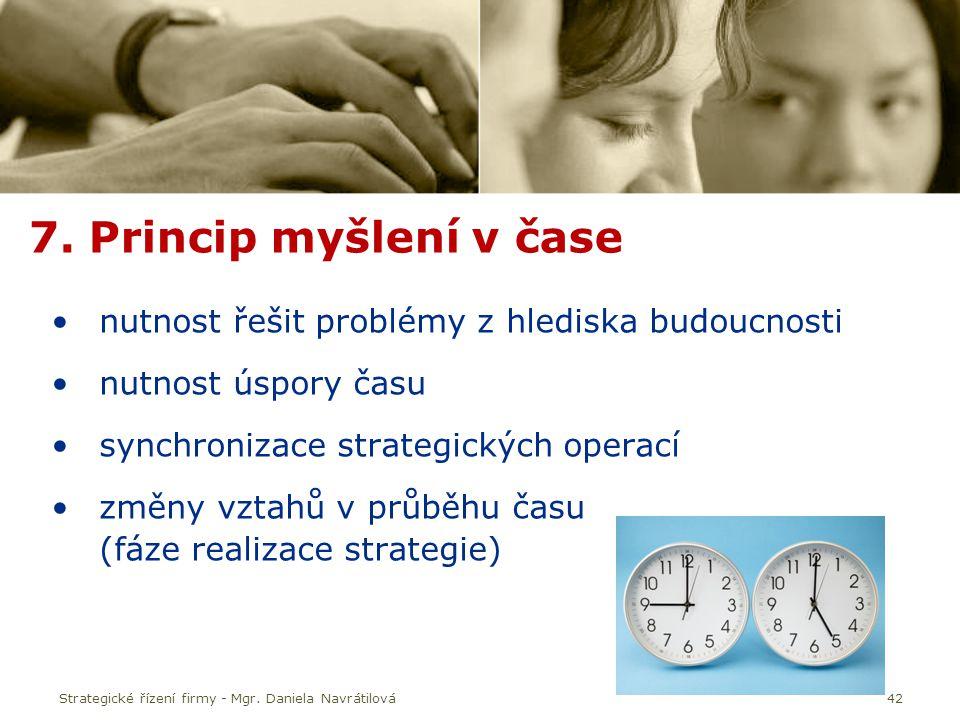 42 7. Princip myšlení v čase nutnost řešit problémy z hlediska budoucnosti nutnost úspory času synchronizace strategických operací změny vztahů v průb