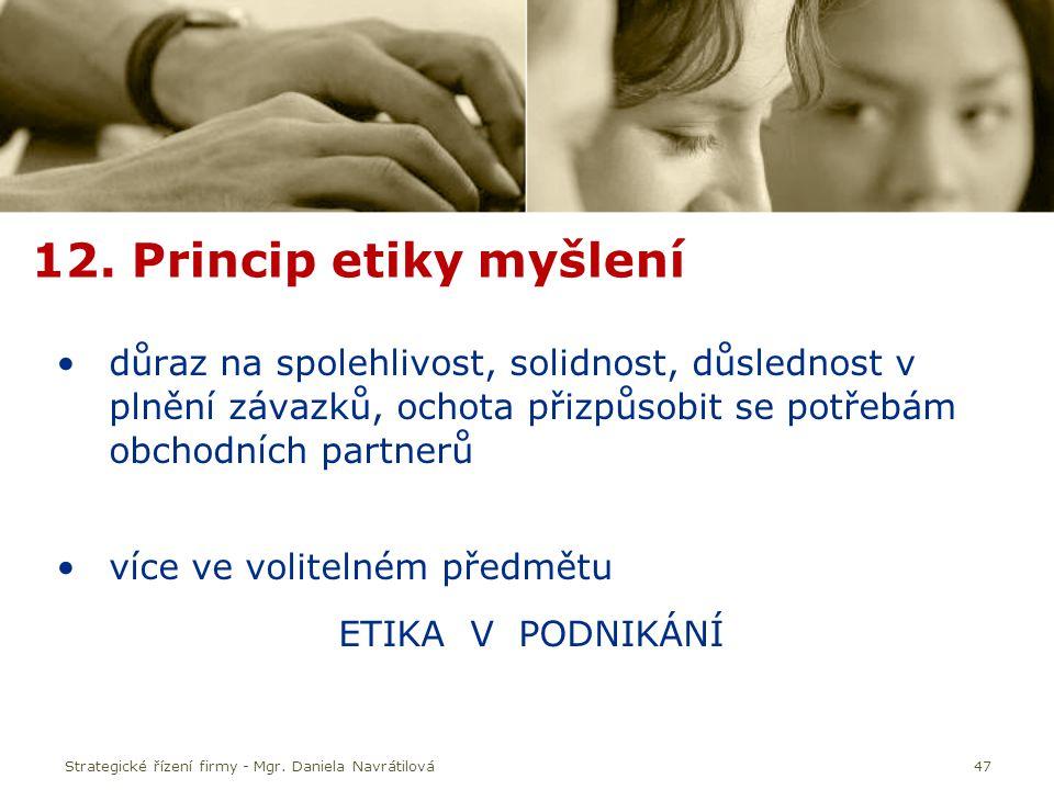 47 12. Princip etiky myšlení důraz na spolehlivost, solidnost, důslednost v plnění závazků, ochota přizpůsobit se potřebám obchodních partnerů více ve