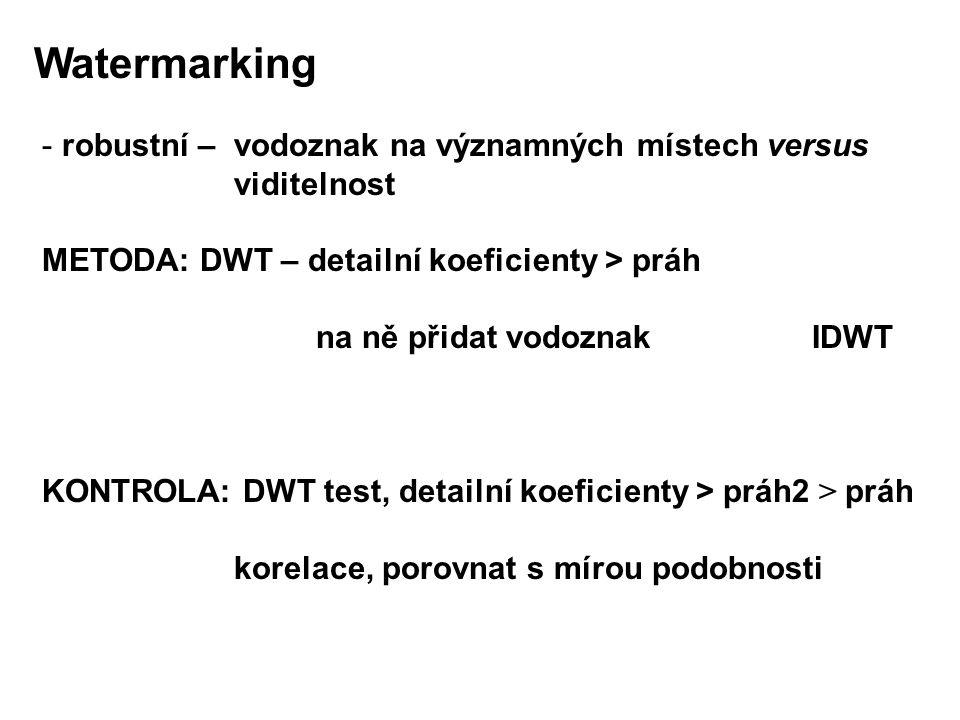 Watermarking - robustní – vodoznak na významných místech versus viditelnost METODA: DWT – detailní koeficienty > práh na ně přidat vodoznak IDWT KONTROLA: DWT test, detailní koeficienty > práh2 > práh korelace, porovnat s mírou podobnosti
