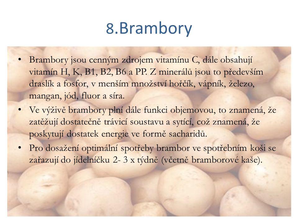 8.Brambory Brambory jsou cenným zdrojem vitamínu C, dále obsahují vitamín H, K, B1, B2, B6 a PP. Z minerálů jsou to především draslík a fosfor, v menš