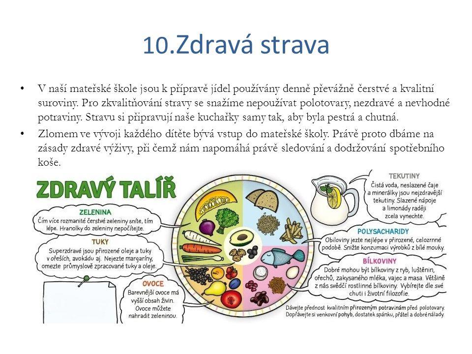 10.Zdravá strava V naší mateřské škole jsou k přípravě jídel používány denně převážně čerstvé a kvalitní suroviny. Pro zkvalitňování stravy se snažíme