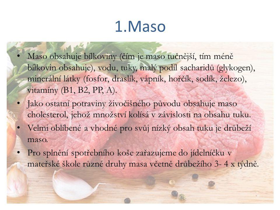 1.Maso Maso obsahuje bílkoviny (čím je maso tučnější, tím méně bílkovin obsahuje), vodu, tuky, malý podíl sacharidů (glykogen), minerální látky (fosfo