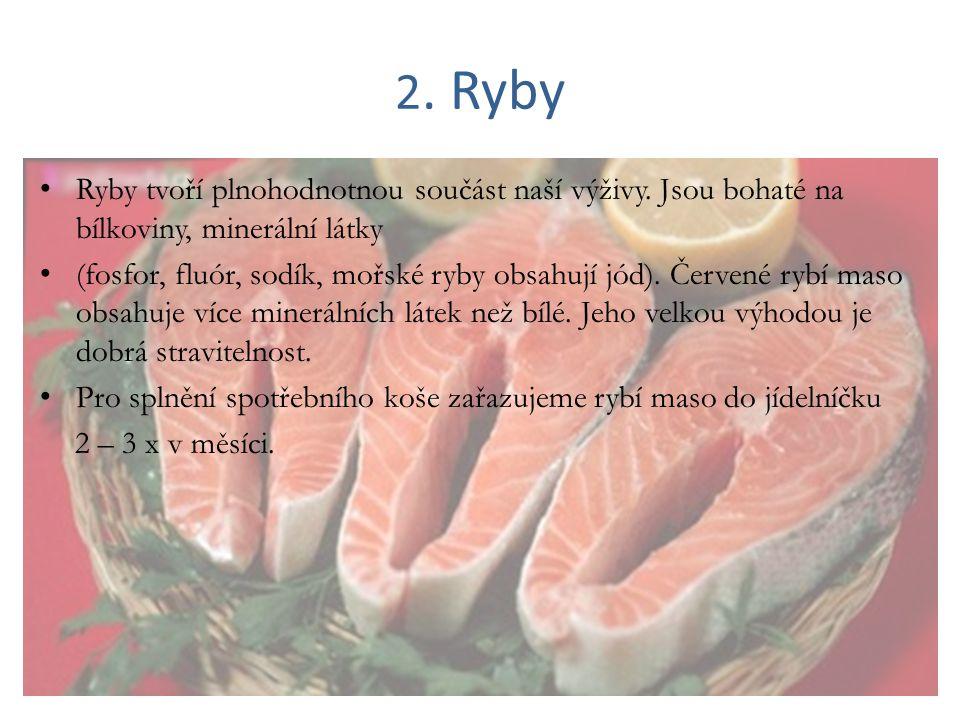 2. Ryby Ryby tvoří plnohodnotnou součást naší výživy. Jsou bohaté na bílkoviny, minerální látky (fosfor, fluór, sodík, mořské ryby obsahují jód). Červ