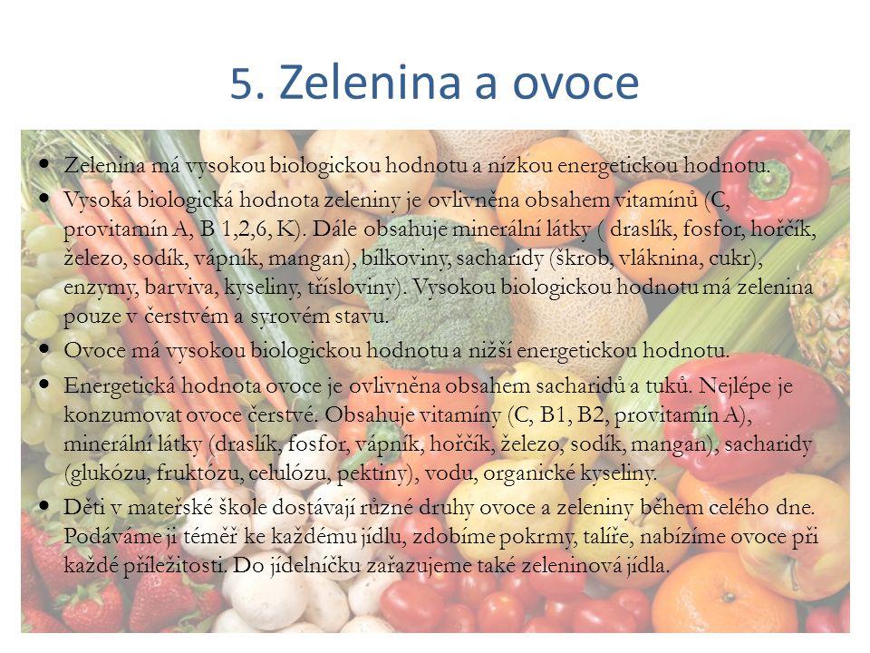 5. Zelenina a ovoce Zelenina má vysokou biologickou hodnotu a nízkou energetickou hodnotu. Vysoká biologická hodnota zeleniny je ovlivněna obsahem vit