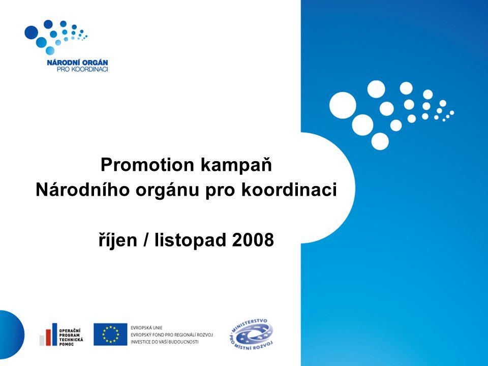 1 Promotion kampaň Národního orgánu pro koordinaci říjen / listopad 2008
