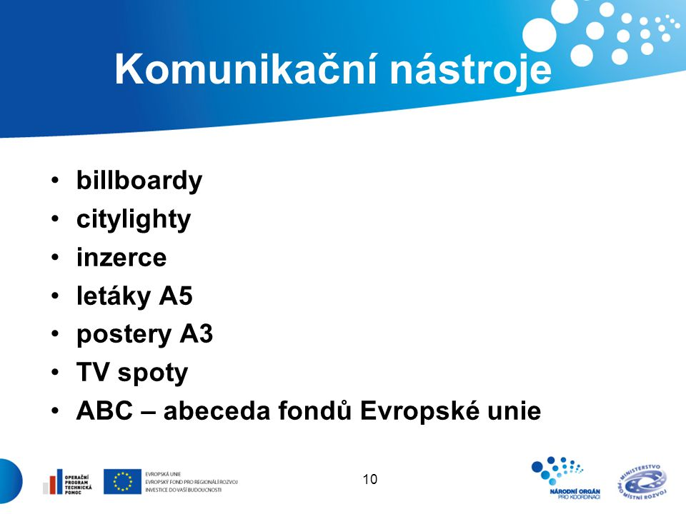 10 Komunikační nástroje billboardy citylighty inzerce letáky A5 postery A3 TV spoty ABC – abeceda fondů Evropské unie
