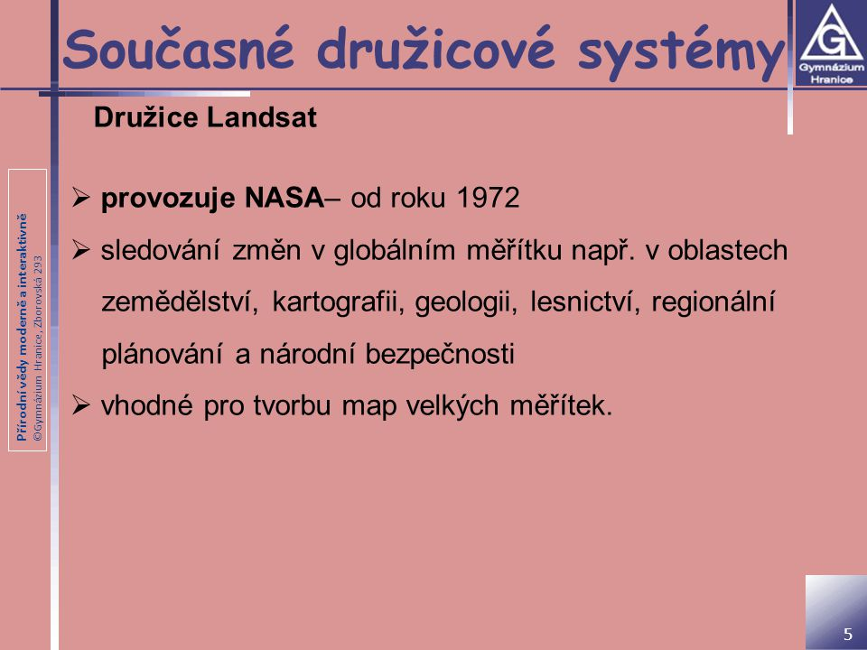 Přírodní vědy moderně a interaktivně ©Gymnázium Hranice, Zborovská 293 Současné družicové systémy 5 Družice Landsat  provozuje NASA– od roku 1972  s