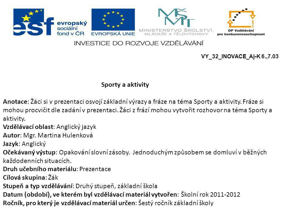 Sporty a aktivity e Anotace: Žáci si v prezentaci osvojí základní výrazy a fráze na téma Sporty a aktivity.