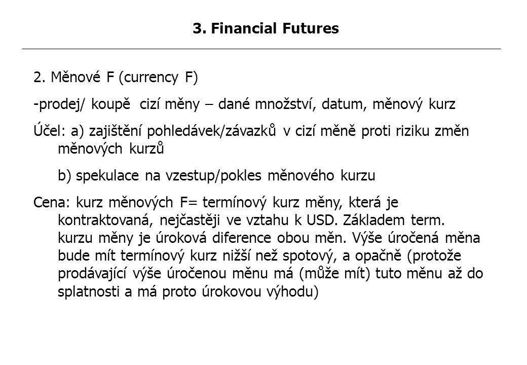 2. Měnové F (currency F) -prodej/ koupě cizí měny – dané množství, datum, měnový kurz Účel: a) zajištění pohledávek/závazků v cizí měně proti riziku z