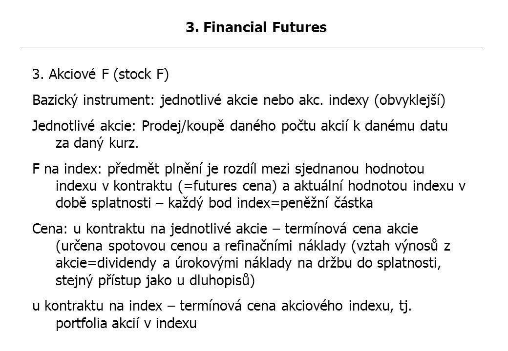 3.Akciové F (stock F) Bazický instrument: jednotlivé akcie nebo akc.