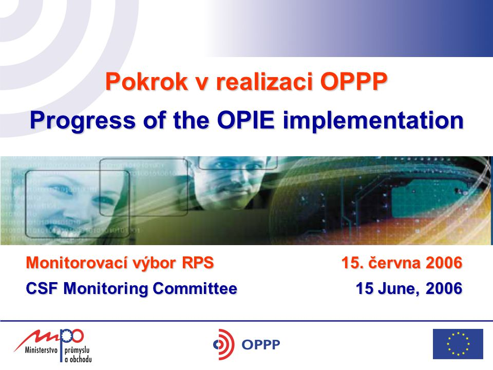 Pokrok v realizaci OPPP Progress of the OPIE implementation hotel Yasmin 17. 5. 2006 Monitorovací výbor RPS CSF Monitoring Committee 15. června 2006 1