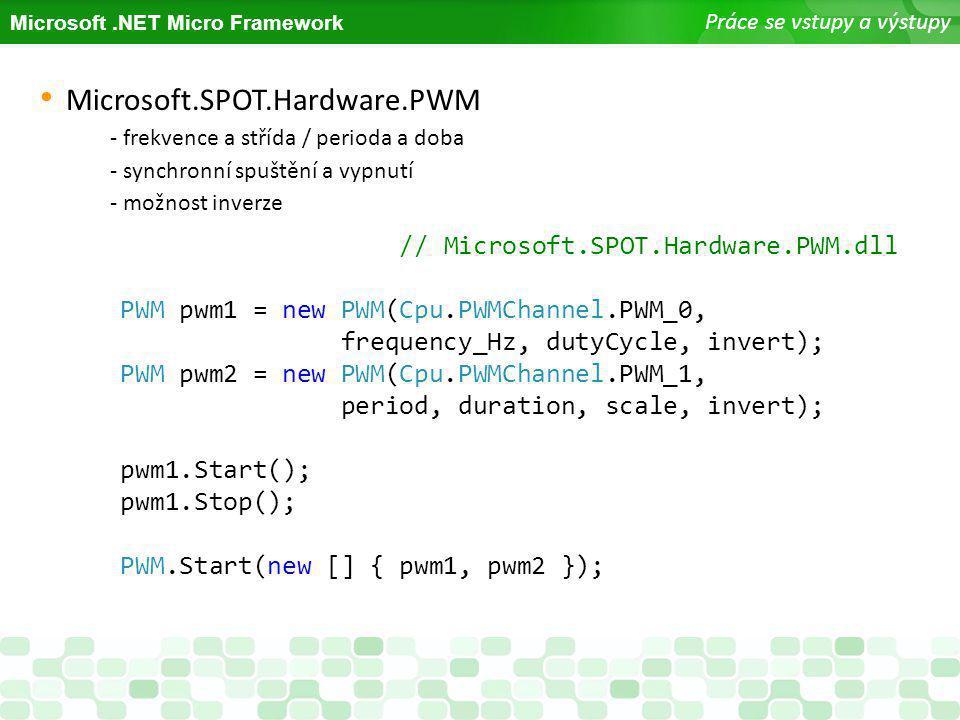 Microsoft.NET Micro Framework Práce se vstupy a výstupy Microsoft.SPOT.Hardware.PWM - frekvence a střída / perioda a doba - synchronní spuštění a vypn