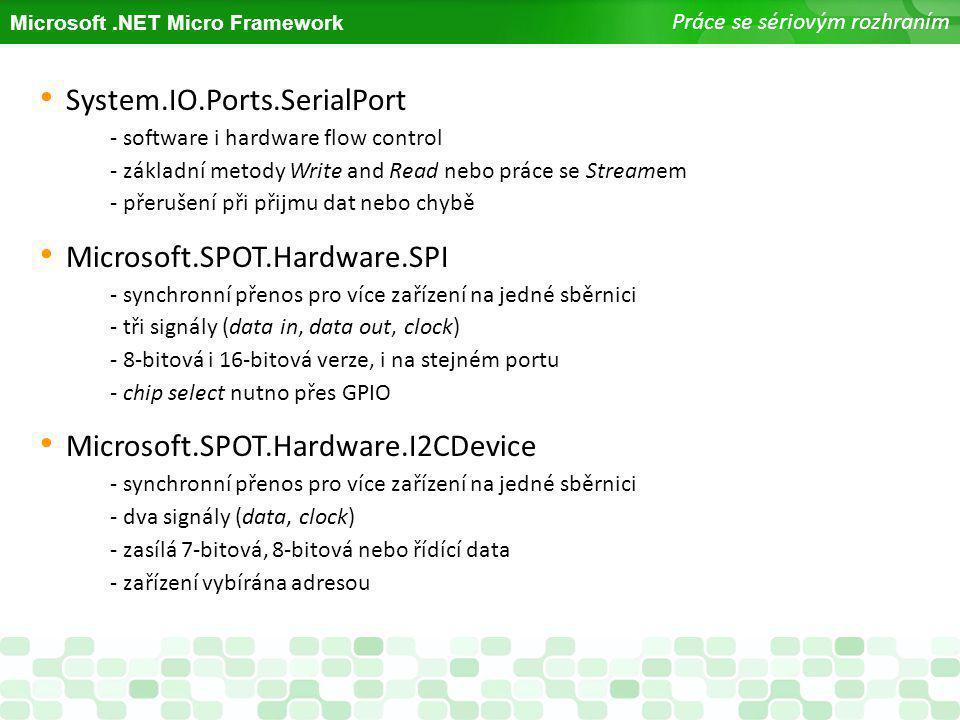 Microsoft.NET Micro Framework Práce se sériovým rozhraním System.IO.Ports.SerialPort - software i hardware flow control - základní metody Write and Re