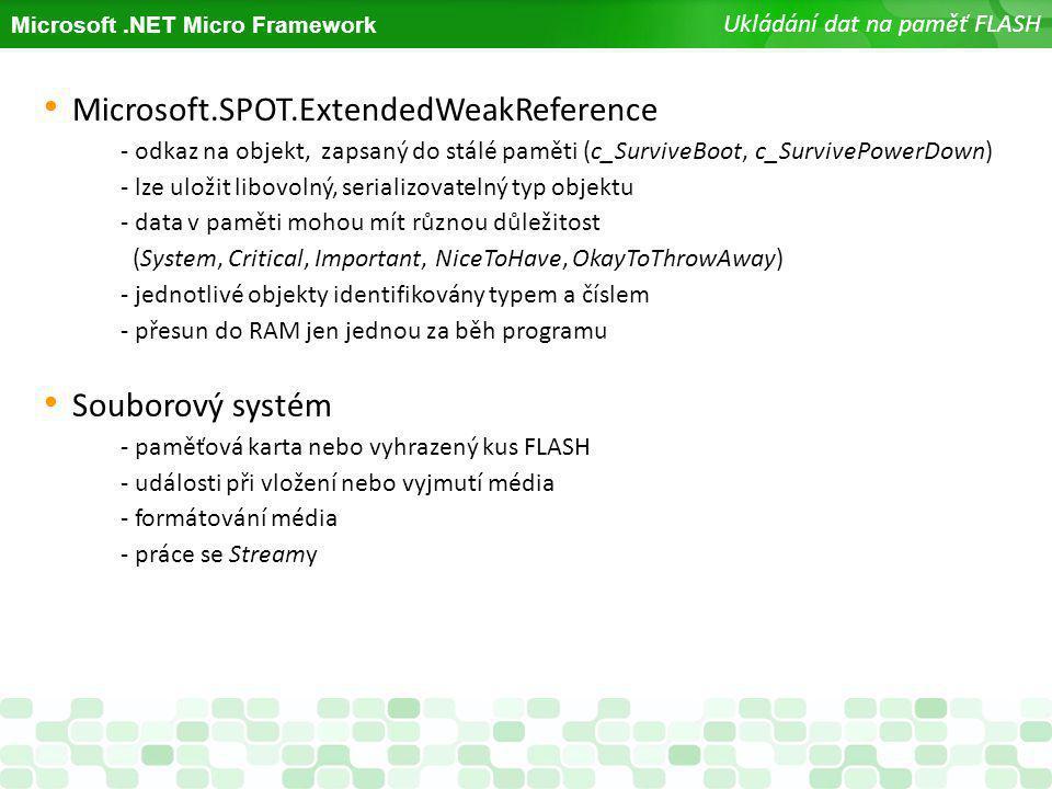 Microsoft.NET Micro Framework Ukládání dat na paměť FLASH Microsoft.SPOT.ExtendedWeakReference - odkaz na objekt, zapsaný do stálé paměti (c_SurviveBo
