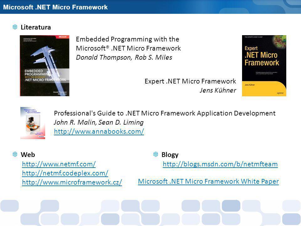 Microsoft.NET Micro Framework Embedded Programming with the Microsoft®.NET Micro Framework Donald Thompson, Rob S. Miles Literatura http://www.netmf.c