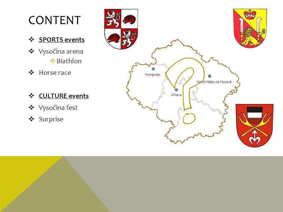 CONTENT  SPORTS events  Vysočina arena  Biathlon  Horse race  CULTURE events  Vysočina fest  Surprise Jihlava Nové Město na Moravě Humpolec