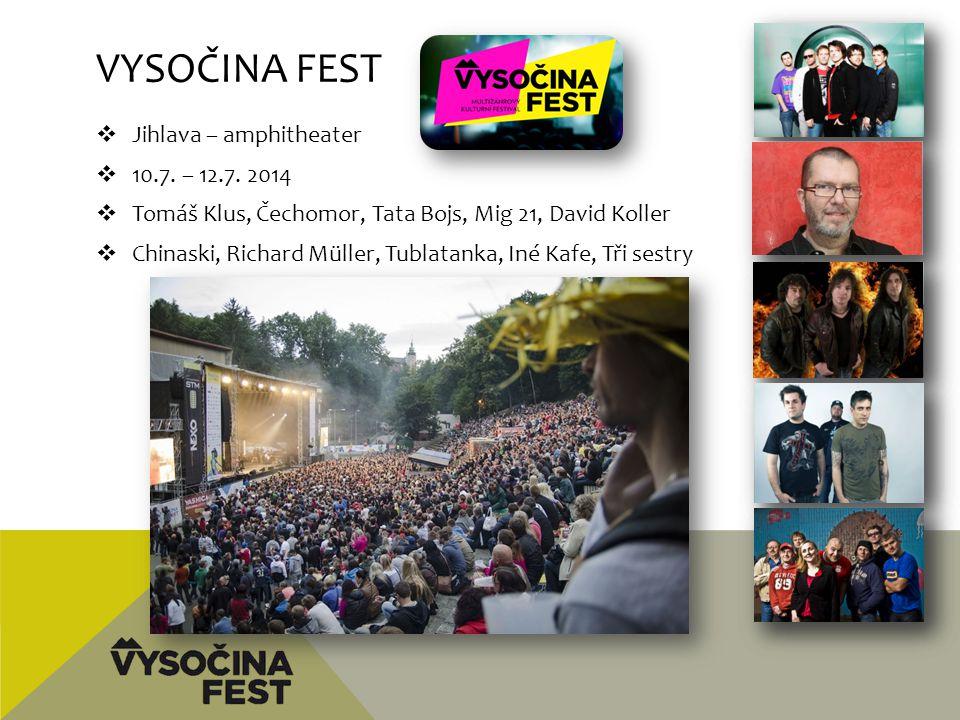 VYSOČINA FEST  Jihlava – amphitheater  10.7. – 12.7. 2014  Tomáš Klus, Čechomor, Tata Bojs, Mig 21, David Koller  Chinaski, Richard Müller, Tublat