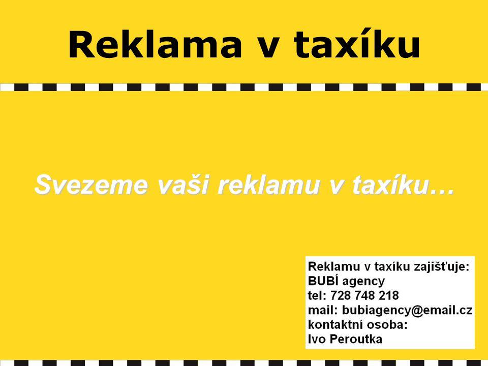 Reklama v taxíku Svezeme vaši reklamu v taxíku…