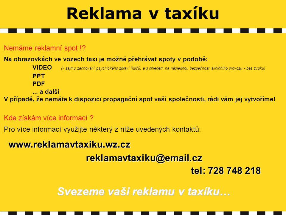 Reklama v taxíku reklamavtaxiku@email.cz reklamavtaxiku@email.cz Nemáme reklamní spot !.