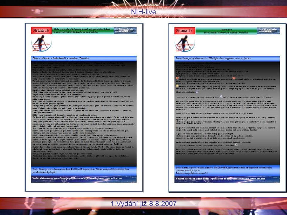 NIH-live 1.Vydání již 8.8.2007 Některé stránky jsme vynechali,abychom vás napnuli,co vlastně v novinách bude Líbí se vám design zatím vytvořených dvaceti stránek.