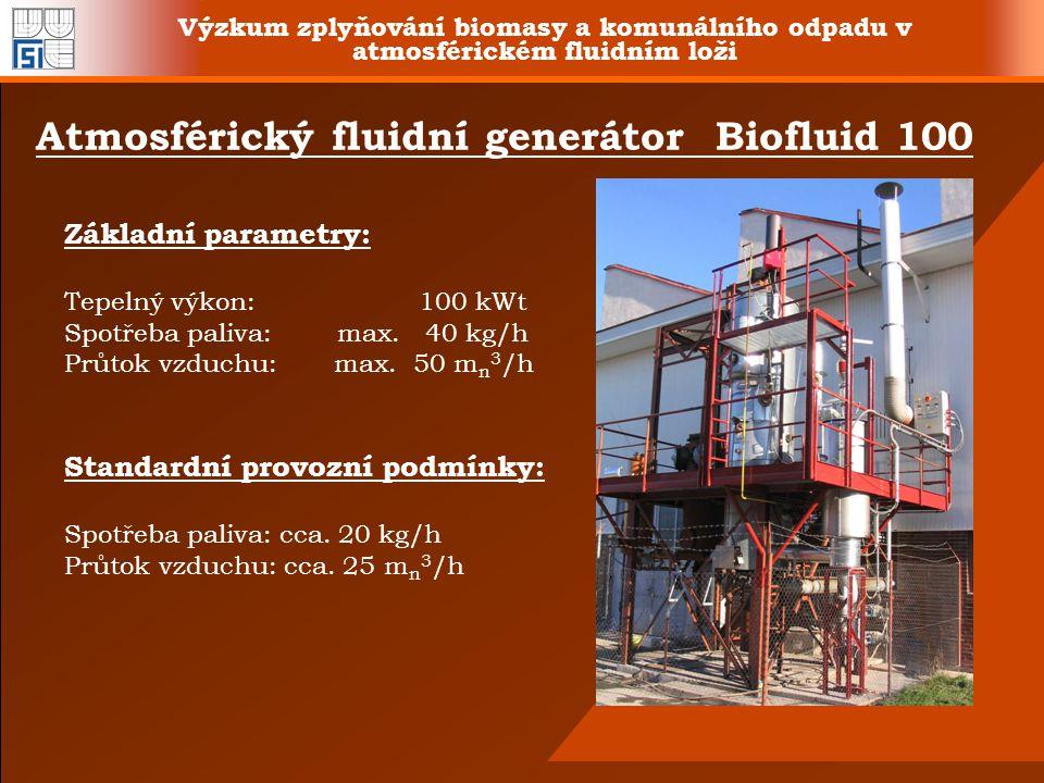 Výzkum zplyňování biomasy a komunálního odpadu v atmosférickém fluidním loži Atmosférický fluidní generátor Biofluid 100 Základní parametry: Tepelný v