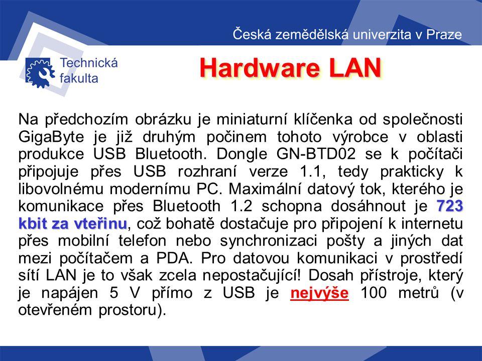 Hardware LAN BlueTooth Neplést předchozí typy bezdrátových sítí se sítí typu BlueTooth, které jsou známy spíše z oblasti mobilních telefonů a mají reá