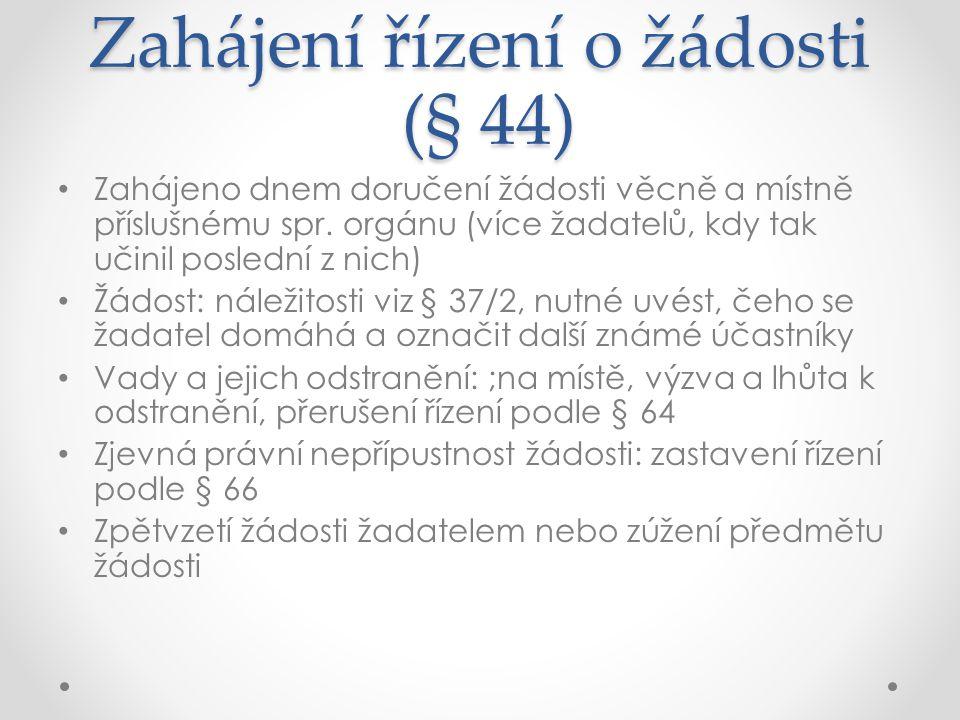 Zahájení řízení z moci úřední § 46 Zahájeno dnem oznámení zahájení řízení hlavním účastníkům – prvnímu z nich, (doručením nebo ústním prohlášením), § 27/1, Povinnost spr.