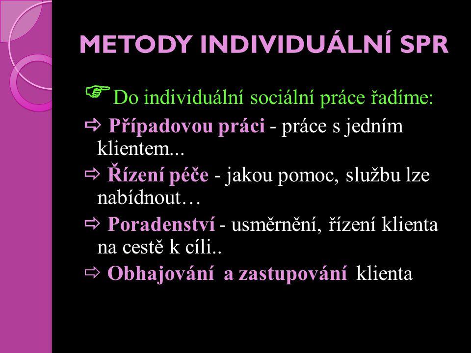 METODA SKUPINOVÉ SPR  Význam spočívá v působení na skupinu lidí, které spojuje nějaký společný znak (např.