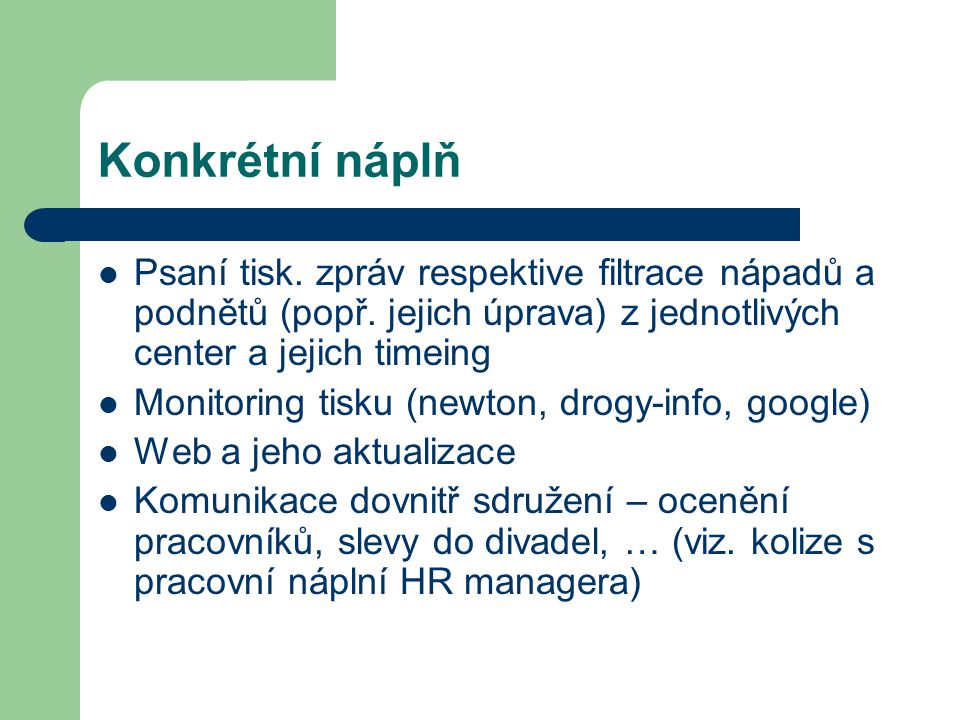 Konkrétní náplň Psaní tisk. zpráv respektive filtrace nápadů a podnětů (popř.