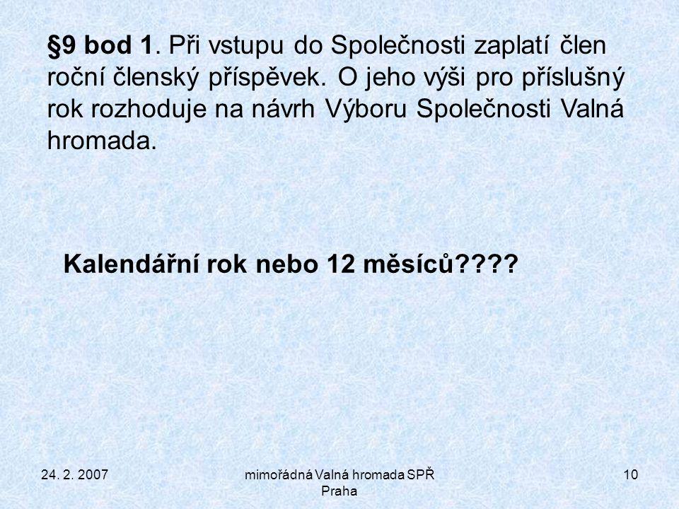 24. 2. 2007mimořádná Valná hromada SPŘ Praha 10 §9 bod 1.