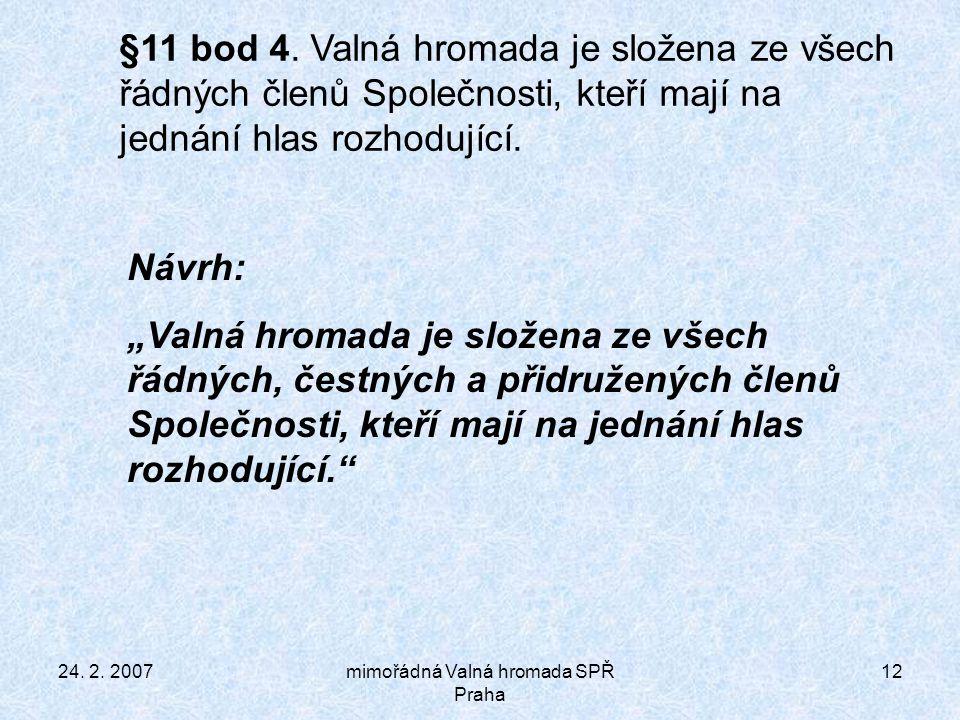 24. 2. 2007mimořádná Valná hromada SPŘ Praha 12 §11 bod 4.