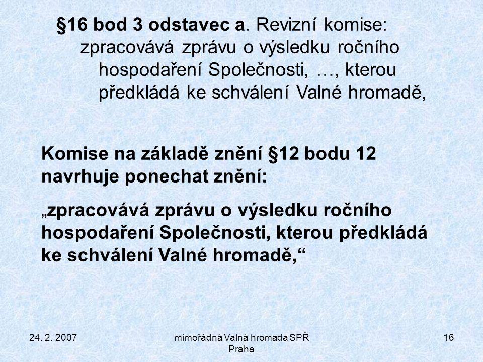 24. 2. 2007mimořádná Valná hromada SPŘ Praha 16 §16 bod 3 odstavec a.
