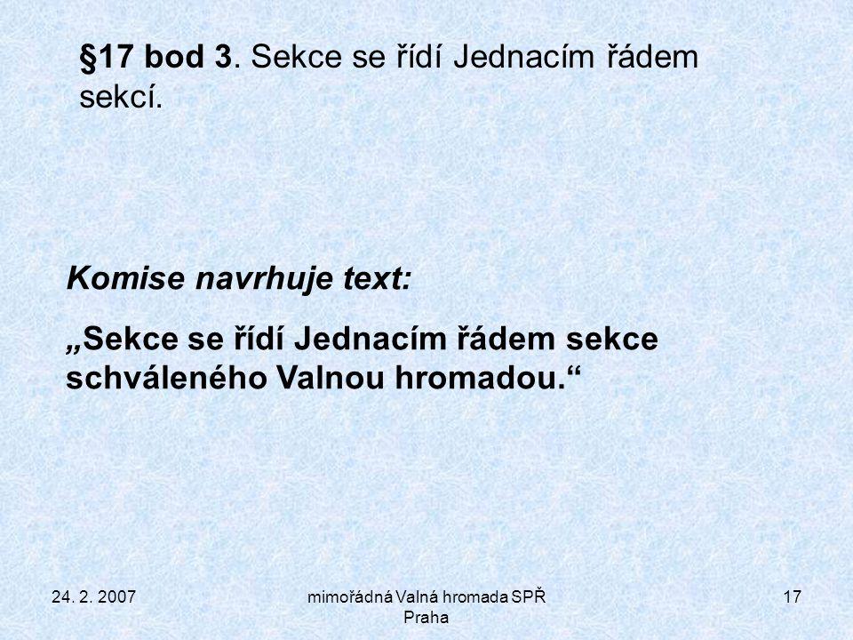 24. 2. 2007mimořádná Valná hromada SPŘ Praha 17 §17 bod 3.