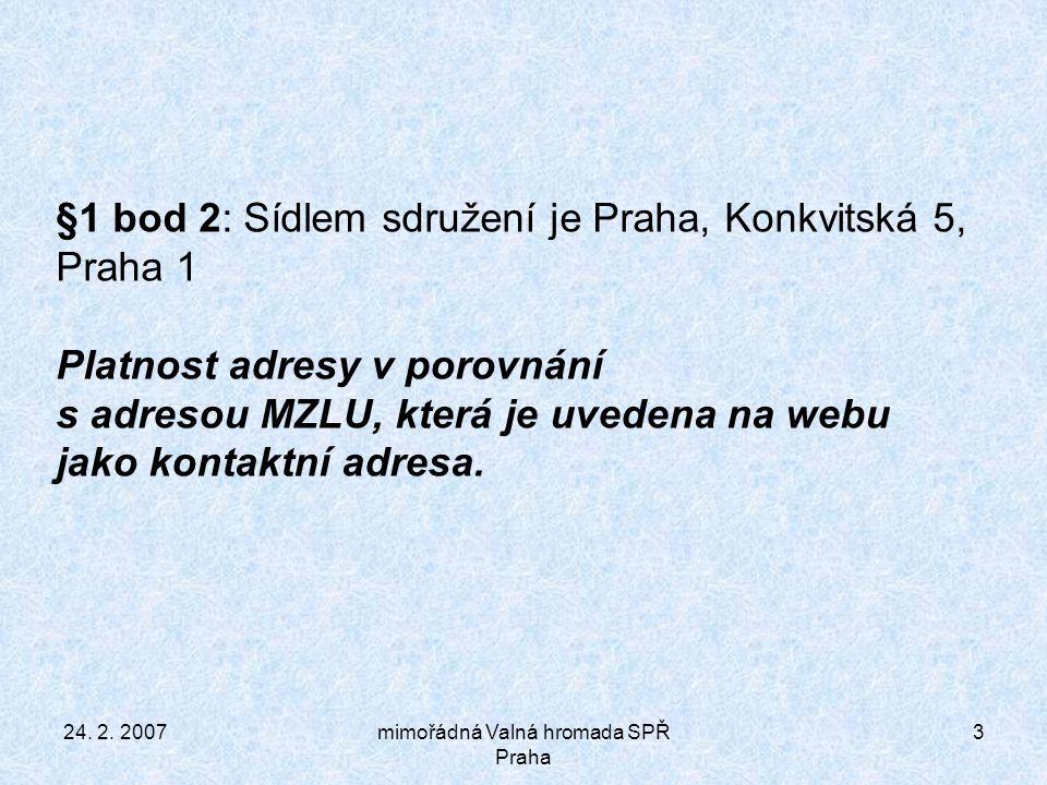 24.2. 2007mimořádná Valná hromada SPŘ Praha 14 §12 bod 12.
