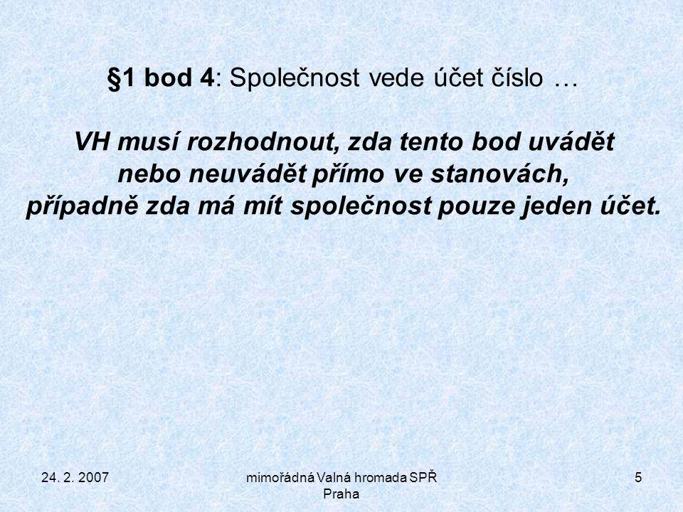24.2. 2007mimořádná Valná hromada SPŘ Praha 16 §16 bod 3 odstavec a.