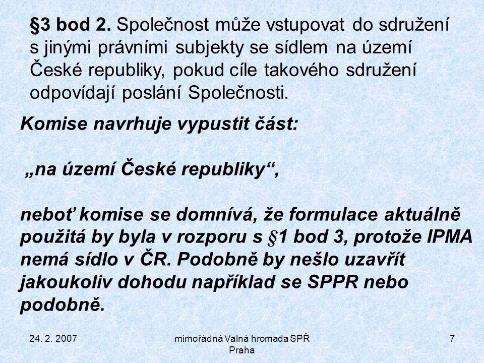 24. 2. 2007mimořádná Valná hromada SPŘ Praha 7 §3 bod 2.