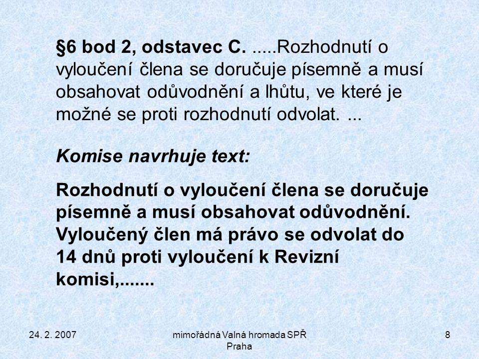 24.2. 2007mimořádná Valná hromada SPŘ Praha 9 §7 bod 3.