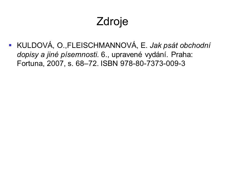 Zdroje   KULDOVÁ, O.,FLEISCHMANNOVÁ, E. Jak psát obchodní dopisy a jiné písemnosti. 6., upravené vydání. Praha: Fortuna, 2007, s. 68–72. ISBN 978-80
