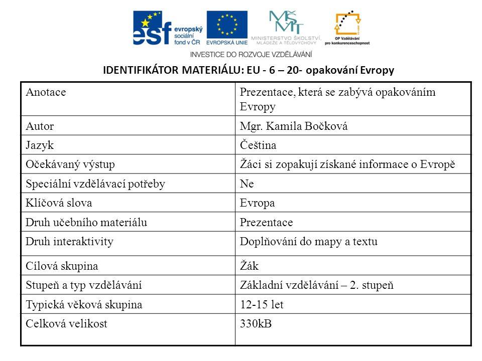 IDENTIFIKÁTOR MATERIÁLU: EU - 6 – 20- opakování Evropy AnotacePrezentace, která se zabývá opakováním Evropy AutorMgr. Kamila Bočková JazykČeština Oček