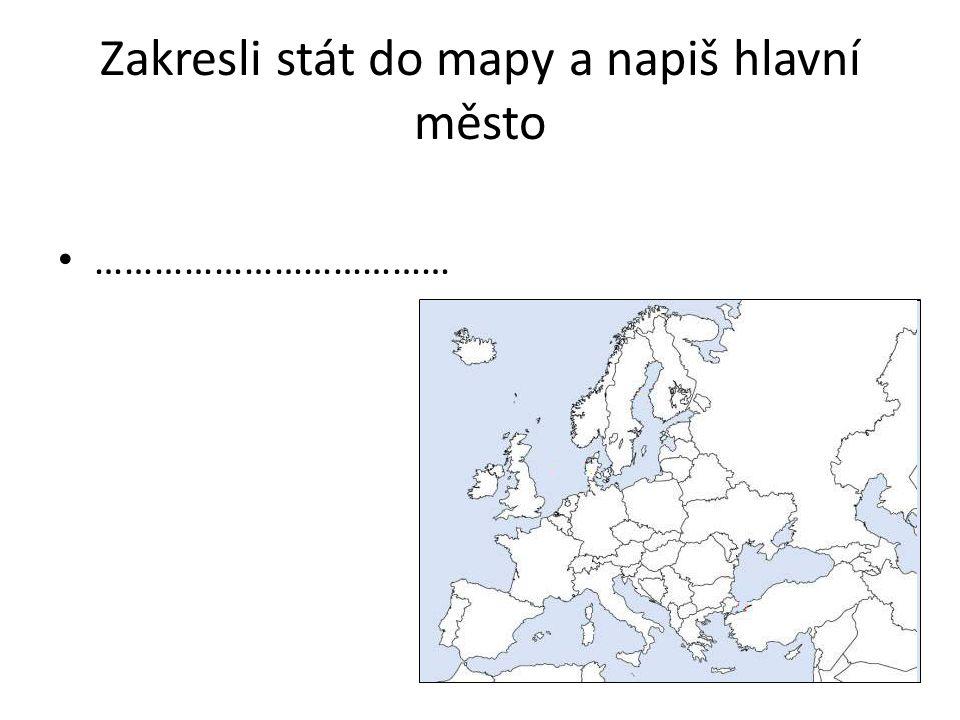 Zakresli stát do mapy a napiš hlavní město ………………………………