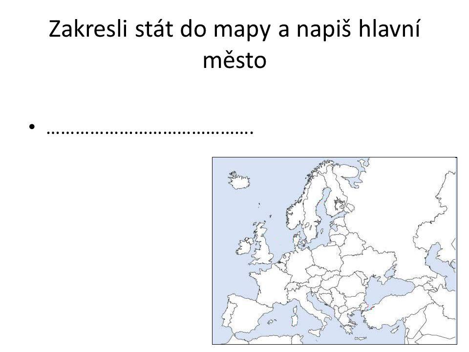 Zakresli stát do mapy a napiš hlavní město …………………………………….