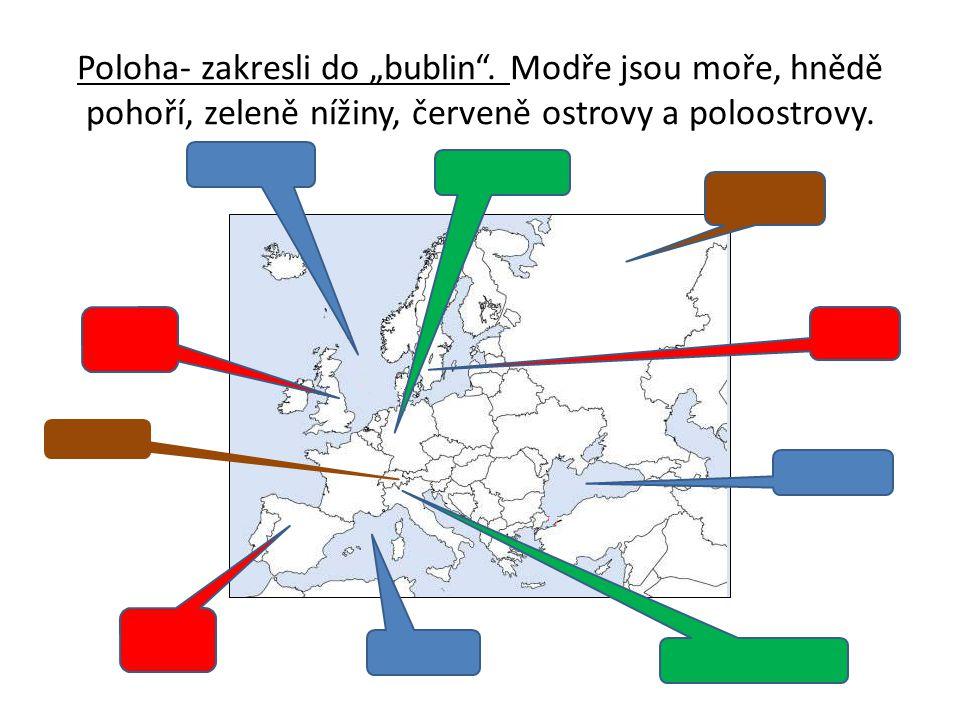 """Poloha- zakresli do """"bublin"""". Modře jsou moře, hnědě pohoří, zeleně nížiny, červeně ostrovy a poloostrovy."""