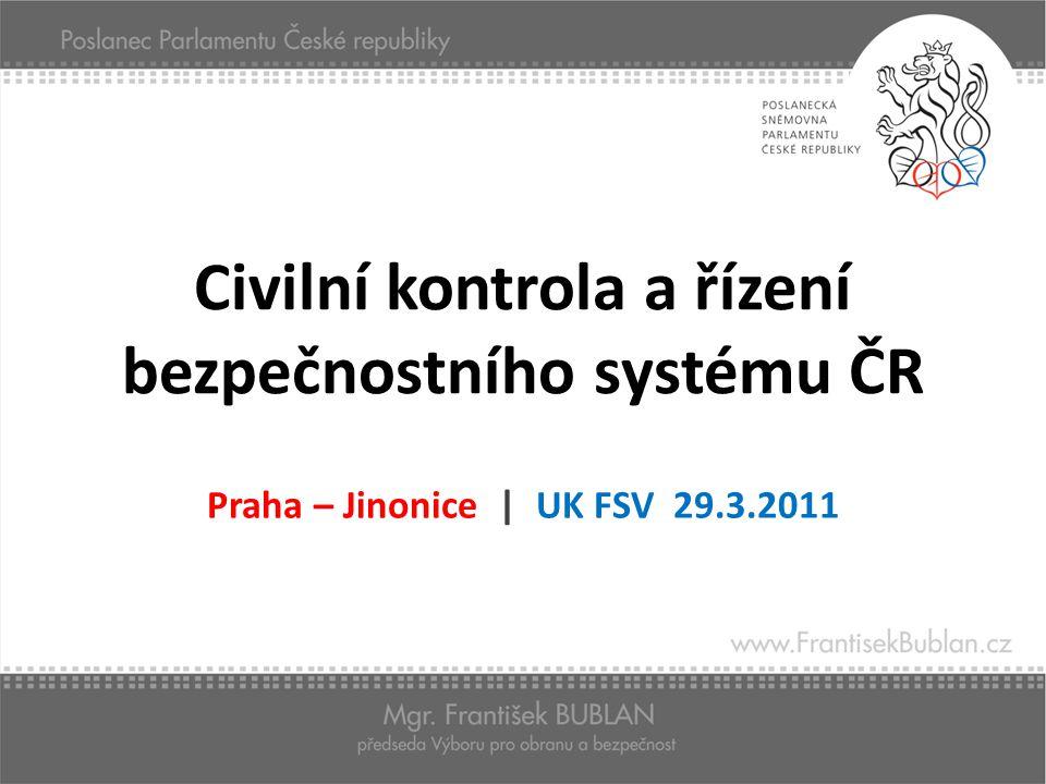 Civilní kontrola a řízení bezpečnostního systému ČR Praha – Jinonice | UK FSV 29.3.2011
