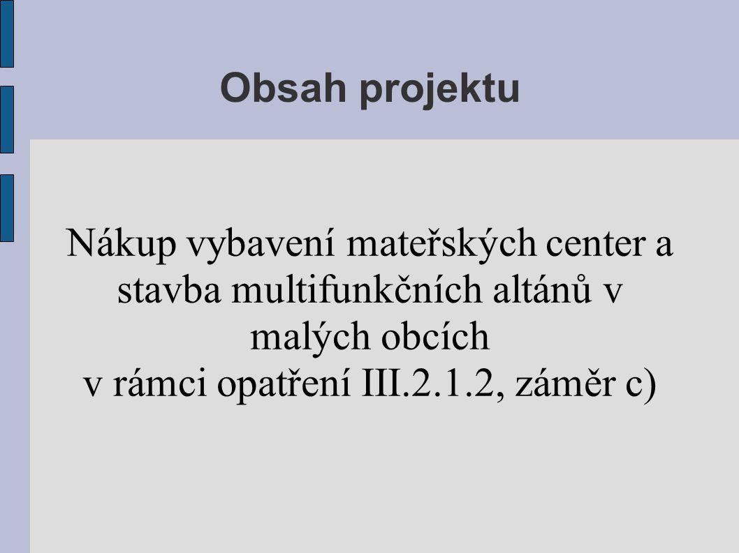Obsah projektu Nákup vybavení mateřských center a stavba multifunkčních altánů v malých obcích v rámci opatření III.2.1.2, záměr c)