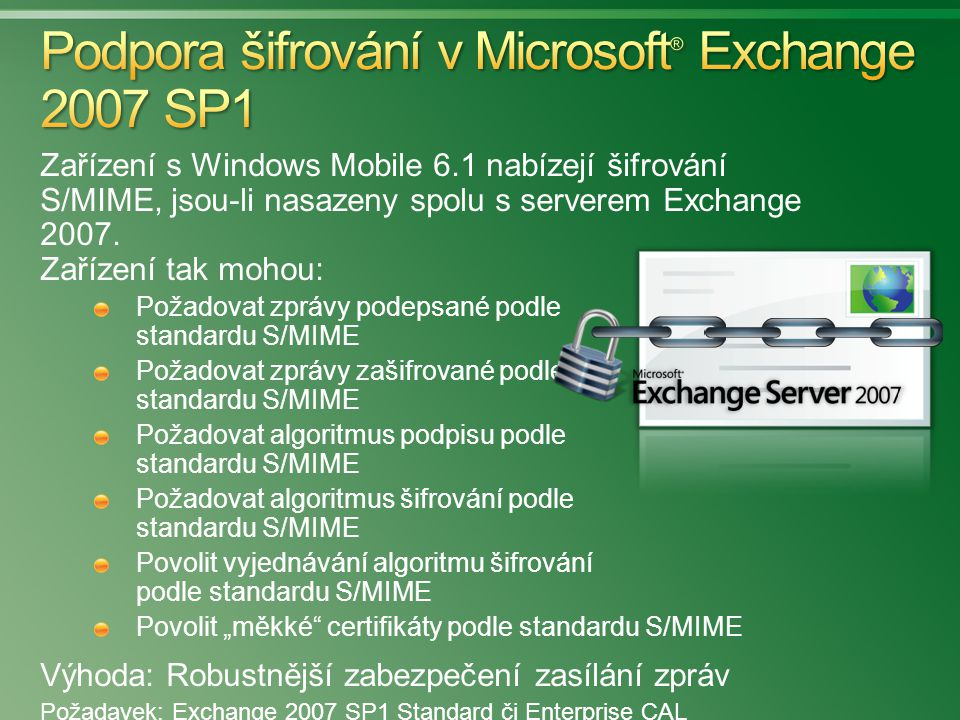 Zařízení s Windows Mobile 6.1 nabízejí šifrování S/MIME, jsou-li nasazeny spolu s serverem Exchange 2007. Zařízení tak mohou: Požadovat zprávy podepsa