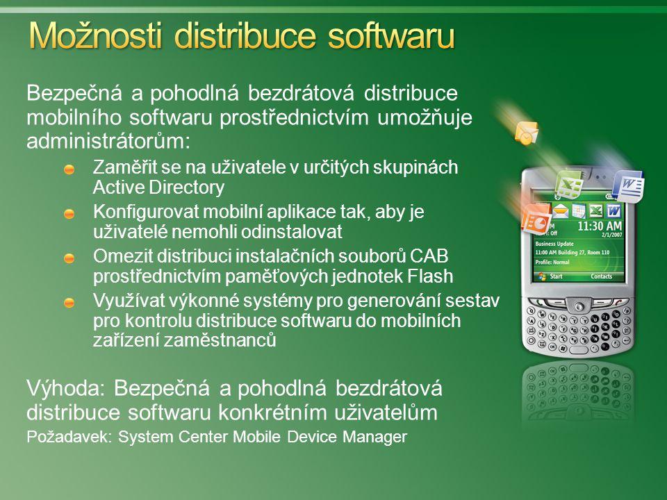 Bezpečná a pohodlná bezdrátová distribuce mobilního softwaru prostřednictvím umožňuje administrátorům: Zaměřit se na uživatele v určitých skupinách Active Directory Konfigurovat mobilní aplikace tak, aby je uživatelé nemohli odinstalovat Omezit distribuci instalačních souborů CAB prostřednictvím paměťových jednotek Flash Využívat výkonné systémy pro generování sestav pro kontrolu distribuce softwaru do mobilních zařízení zaměstnanců Výhoda: Bezpečná a pohodlná bezdrátová distribuce softwaru konkrétním uživatelům Požadavek: System Center Mobile Device Manager